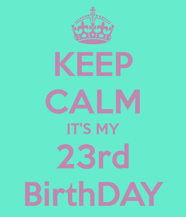 keep-calm-it-s-my-23rd-birthday-27